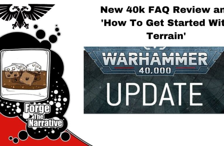 FTN Episode 368 – 40k FAQ Review and How To Get Started With Terrain?